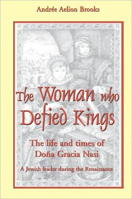 Woman Who Defied Kings: The Life and Times of Dona Gracia Nasi