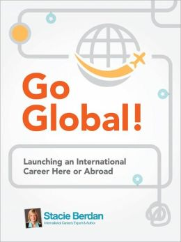 Go Global! Launching an International Career Here or Abroad