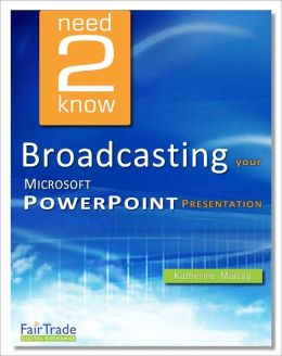 Broadcasting your Microsoft PowerPoint Presentations (Need2Know)
