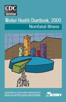 Worker Health Chartbook, 2000 - Nonfatal Illness