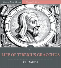 Plutarch's Lives: Life of Tiberius Gracchus (Illustrated)