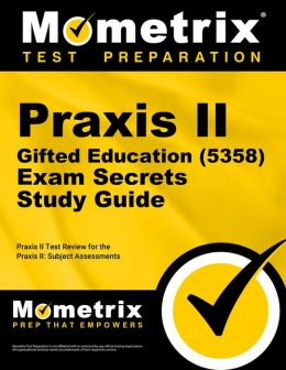 Praxis II Gifted Education (0357) Exam Secrets Study Guide: Praxis II Test Review for the Praxis II: Subject Assessments