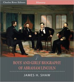 Boys' and Girls' Biography of Abraham Lincoln (Illustrated)