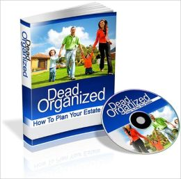 Dead Organized - How To Plan Your Estate