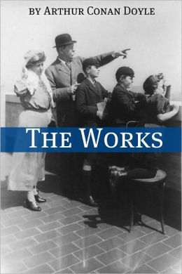 The Works of Arthur Conan Doyle (Annotated)