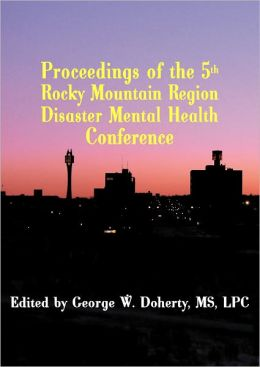 Taking Charge in Troubled Times: Proceedings of the 5th Rocky Mountain Region Disaster Mental Health Conference