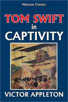 Tom Swift in Captivity [Tom Swift #13]