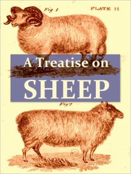 A Treatise on Sheep: The Best Means for their Improvement, General Management, and the Treatment of Their Diseases, Twelfth Edition [Illustrated]