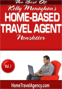 The Best of Home-Based Travel Agent Newsletter: Volume One