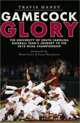 Gamecock Glory: The University of South Carolina Baseball Team's Journey to the 2010 NCAA Champions