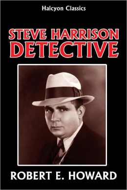 Steve Harrison, Detective Collection by Robert E. Howard