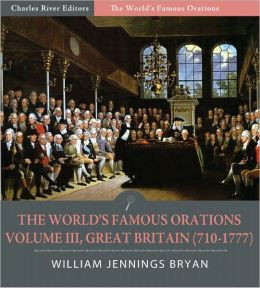 The World's Famous Orations: Volume III, Great Britain (710-1777) (Illustrated)
