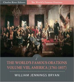 The World's Famous Orations: Volume VIII, America (1761-1837) (Illustrated)