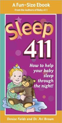 Sleep 411: How to Help Your Baby Sleep Through the Night! A fun-size book from the authors of BABY 411, Denise Fields and Dr. Ari Brown
