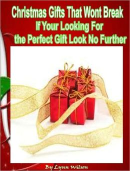 Christmas Gifts That Wont Break:If Your Looking For the Perfect Gift Look No Further