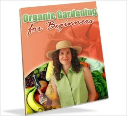 Vegetarian & Vegan eBook - Organic Gardening For Beginners - Take Control of What Your Family Eats Daily...