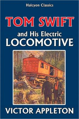 Tom Swift and His Electric Locomotive [Tom Swift #25]