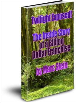 Twilight Exposed! The Inside Story of a Billion Dollar Franchise