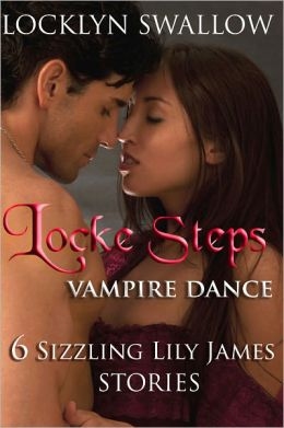 Locke Steps: Vampire Dance (6 Lily James Stories) (Erotica / Paranormal Erotic Romance)