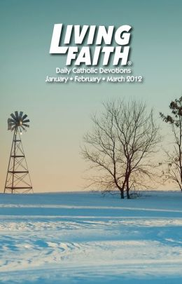 Living Faith - Daily Catholic Devotions, Volume 27 Number 4 - 2012 January, February, March