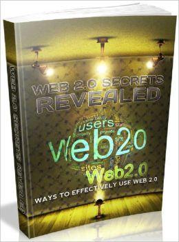 Web 2.0 Secrets Revealed - Ways To Effectively Use Web 2.0