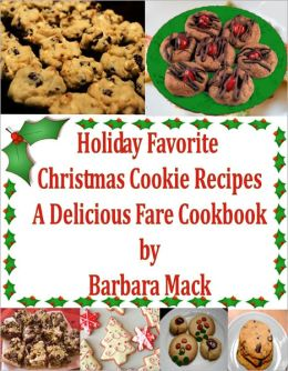 Holiday Favorite Christmas Cookie Recipes - A Delicious Fare Cookbook
