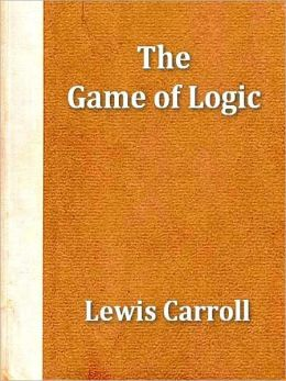 The Game of Logic [Illustrated]
