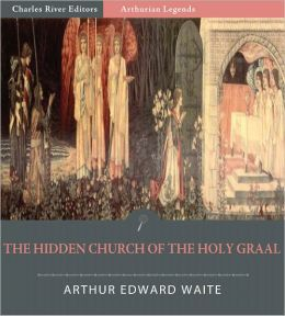 The Hidden Church of the Holy Graal (Illustrated)