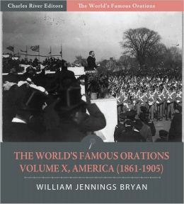 The World's Famous Orations: Volume X, America (1861-1905) (Illustrated)