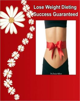 Lose Weight Dieting: Success Guaranteed