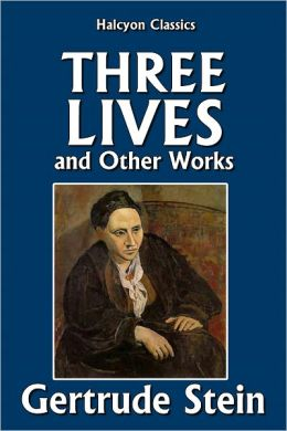 Three Lives and Other Works by Gertrude Stein