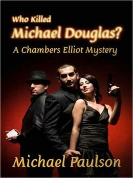 Who Killed Michael Douglas? [A Chambers Elliot Mystery]