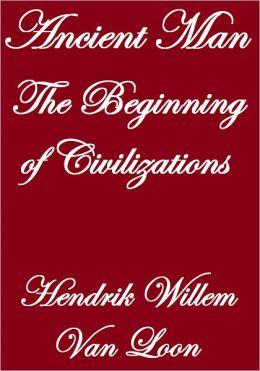 ANCIENT MAN THE BEGINNING OF CIVILIZATION
