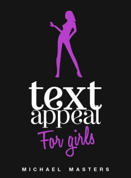 TextAppeal - For Girls! - Text Him Back Into Your Life, NOW!