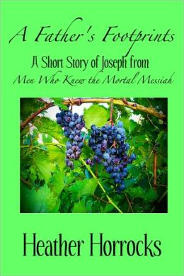 A Father's Footprints (A Short Story of Joseph from Men Who Knew the Mortal Messiah)