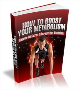 How To Boost Your Metabolism - Discover The Secrets To Increase Your Metabolism