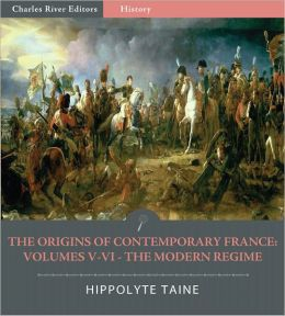 The Origins of Contemporary France Volumes V-VI: The Modern Regime (Illustrated)