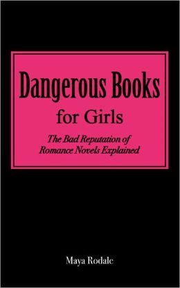 Dangerous Books For Girls: The Bad Reputation Of Romance Novels Explained