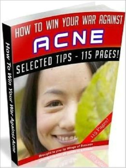 How To Win Your War Against Acne (Ultimate Collection)
