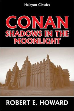 Conan: Shadows in the Moonlight by Robert E. Howard