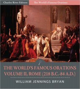 The World's Famous Orations: Volume II, Rome (218 B.C.-84 A.D.) (Illustrated)