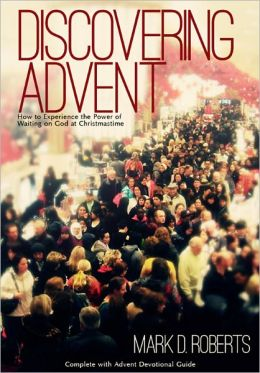 Discovering Advent: How to Experience the Power of Waiting on God at Christmastime