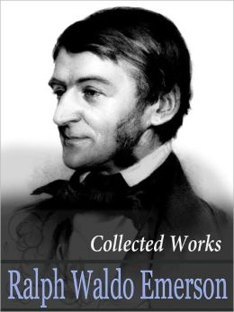 The Collected Works Of Ralph Waldo Emerson (including ESSAYS, POEMS, NATURE and more)