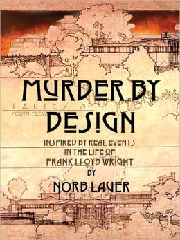 Murder by Design: Inspired by Real Events in the Life of Frank Lloyd Wright