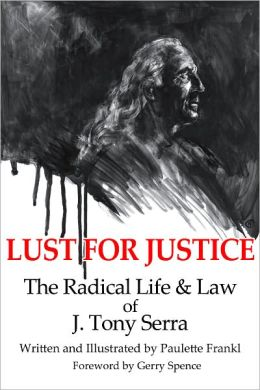 Lust for Justice: The Radical Life and Law of J. Tony Serra