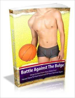 Battle Against The Bulge - Drop Inches From Your Waist And Never Have To Feel Ashamed Of Your Size Ever Again!