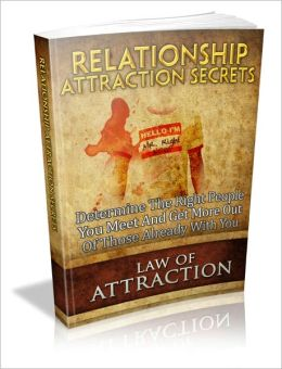 Relationship Attraction Secrets - Determine The Right People You Meet And Get More Out Of Those Already With You