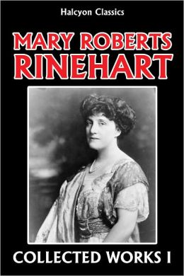 The Mary Roberts Rinehart Collection: Volume I