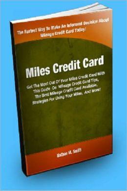 Miles Credit Card; Get The Most Out Of Your Miles Credit Card With This Guide On Mileage Credit Cards Tips, The Best Mileage Credit Card Available, Strategies For Using Your Miles, And More!