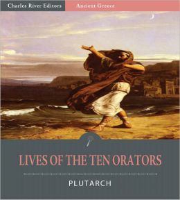 Lives of the Ten Orators (Illustrated)
